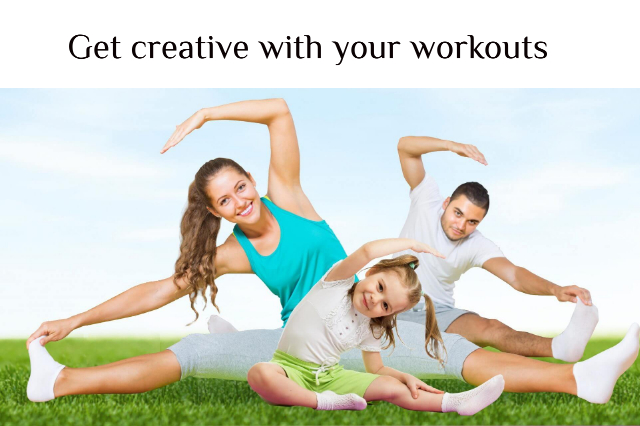 Get creative with your workouts