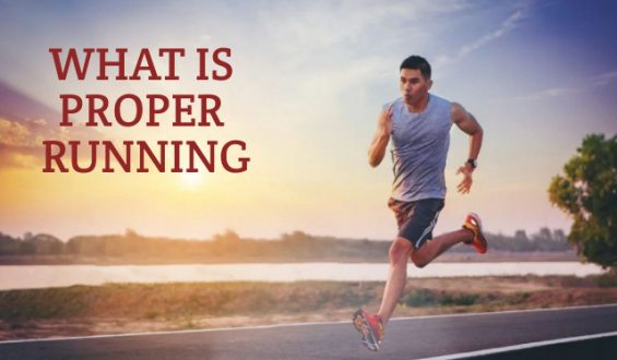 WHAT IS PROPER RUNNING AND WHY SHOULD YOU CARE