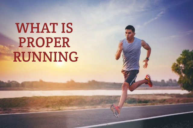 WHAT IS PROPER RUNNING