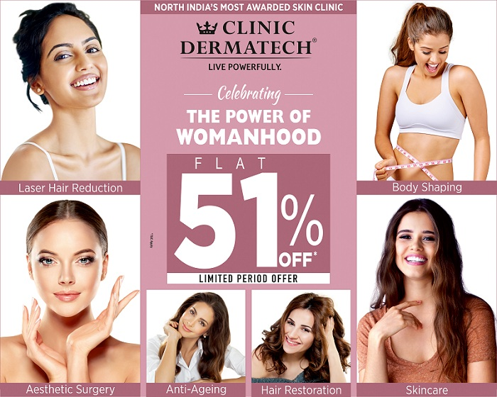 Clinic Dermatech Celebrates The Power Of Womanhood Offering its Services at Flat 51% Off!